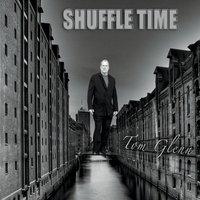 Tom Glenn | Shuffle Time