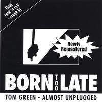 Tom Green | Born Too Late