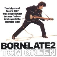 Tom Green | Born Too Late 2