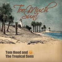 Tom Hood and the Tropical Sons | Too Much Sun
