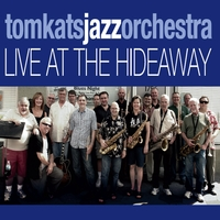 Tomkats Jazz Orchestra | Live At the Hideaway Cafe