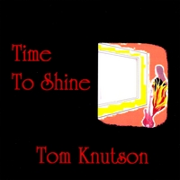 Tom Knutson | Time to Shine