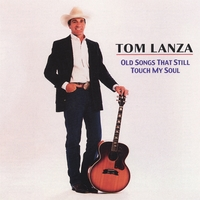 Tom Lanza | Old Songs That Still Touch My Soul