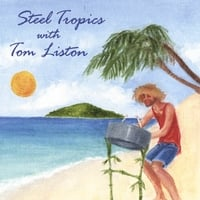 Steel Tropics | Steel Tropics With Tom Liston