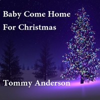 Tommy Anderson | Baby Come Home for Christmas