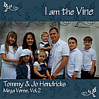 Tommy & Jo Hendricks | I am the Vine: Mega Verse, Vol. 2