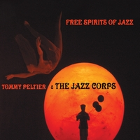 Tommy Peltier & The Jazz Corps | Free Spirits of Jazz