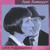 "Tom Tomoser | ""Love Passionately"""