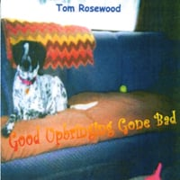 Tom Rosewood | Good Upbringing Gone Bad