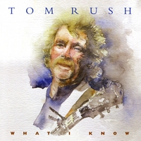Tom Rush | What I Know