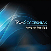 Tom Szczesniak | Waltz For Bill