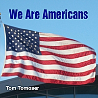 Tom Tomoser | We Are Americans