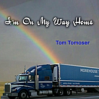 Tom Tomoser | I'm On My Way Home