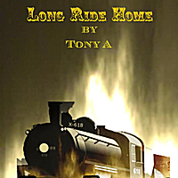 Tony A | Long Ride Home