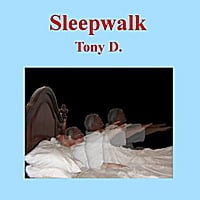 Tony D. | Sleepwalk