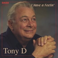 Tony D | I Have A Feelin'