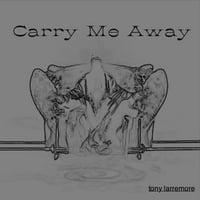 Tony Larremore | Carry Me Away - Single
