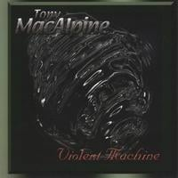 Tony MacAlpine | Violent Machine