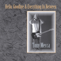 Tony Mecca | Hello, Goodbye & Everything in Between