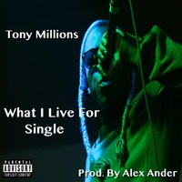Tony Millions | What I Live For