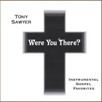 Tony Sawyer | Were You There?