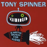 Tony Spinner | Earth Music for Aliens