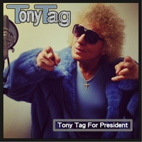 Tony Tag | Tony Tag for President