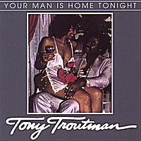 Tony Troutman | Your Man Is Home Tonight - Single