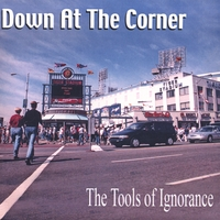 The Tools of Ignorance | Down At The Corner