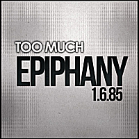 Too Much | Epiphany 1.6.85