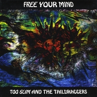 Too Slim and the Taildraggers | Free Your Mind