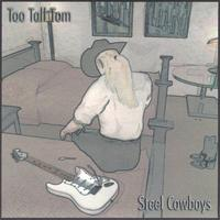 Too Tall Tom | Steel Cowboys