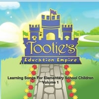 Tootie's Education Empire | Tootie's Education Empire Learning Songs for Elementary School Students: Vol. 1