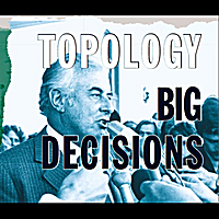 Topology | Big Decisions