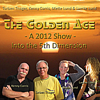 Torben Thoger, Kenny Corris & Laerke Lund | The Golden Age: A 2012 Show (Into the 5th Dimension)