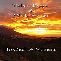 Torben Thoger & Vibeke Sonora | To Catch a Moment