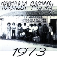 Tortilla Factory | Tortilla Factory 1973