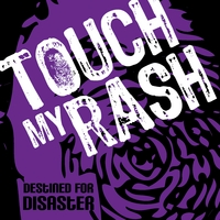 Touch My Rash | Destined for Disaster