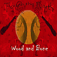 Touch the Earth | Wood and Bone