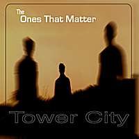 Tower City | The Ones That Matter