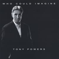 Tony Powers | Who Could Imagine