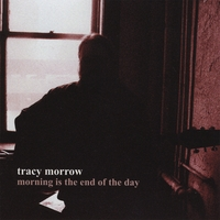 Tracy Morrow | Morning Is the End of the Day