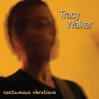 Tracy Walker | Coetaneous Vibrations