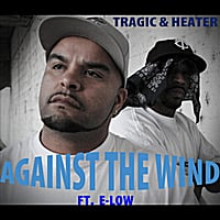 Tragic, Heater & E-low | Against the Wind (feat. E-low)