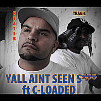 Tragic & Heater | Y'all Ain't Seen S*** (feat. C-Loaded)