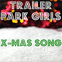 Trailer Park Girls | X-Mas Song - Single