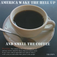 Tramin | America Wake The Hell Up And Smell The Coffee