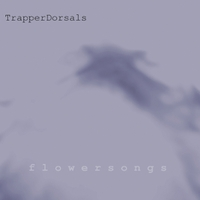 Trapperdorsals | Flowersongs
