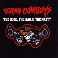 Trash Cowboys | The Good the Bad & the Nasty