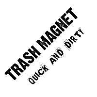 Trash Magnet | Quick And Dirty